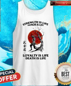 Strength Is Life Honor Is Life Loyalty Is Life Death Is Life Tank Top