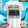 Take Your Bullshit Back To Your Pasture Vintage Shirt