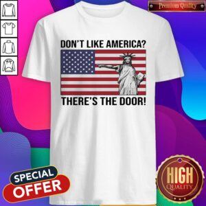 The Statue Of Liberty Don't Like America Theres The Door Flag Shirt