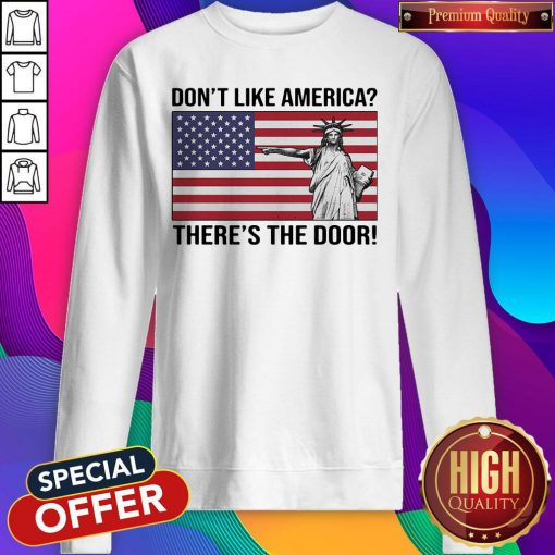 The Statue Of Liberty Don't Like America Theres The Door Flag Sweatshirt