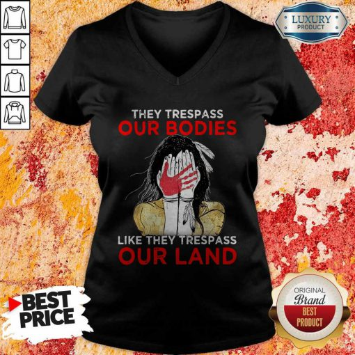 They Trespass Our Bodies Like They Trespass Our Land V-neck