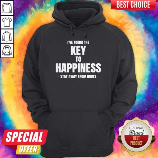 Top I've Found The Key To Happiness Stay Away From Idiots Hoodie