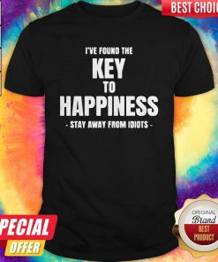 Top I've Found The Key To Happiness Stay Away From Idiots Shirt