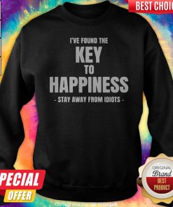 Top I've Found The Key To Happiness Stay Away From Idiots Sweatshirt
