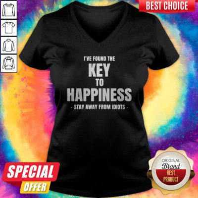 Top I've Found The Key To Happiness Stay Away From Idiots V-neck