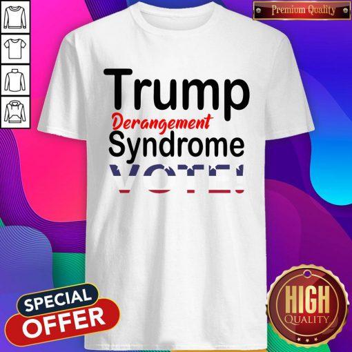 Trump Derangement Syndrome Vote President Shirt