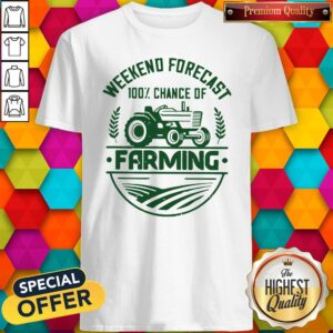 Weekend Forecast 100% Chance Of Farming Shirt