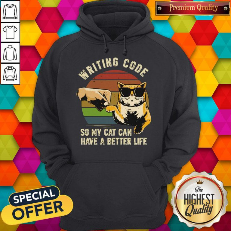 Writing Code So My Cat Can Have A Better Life Hoodie