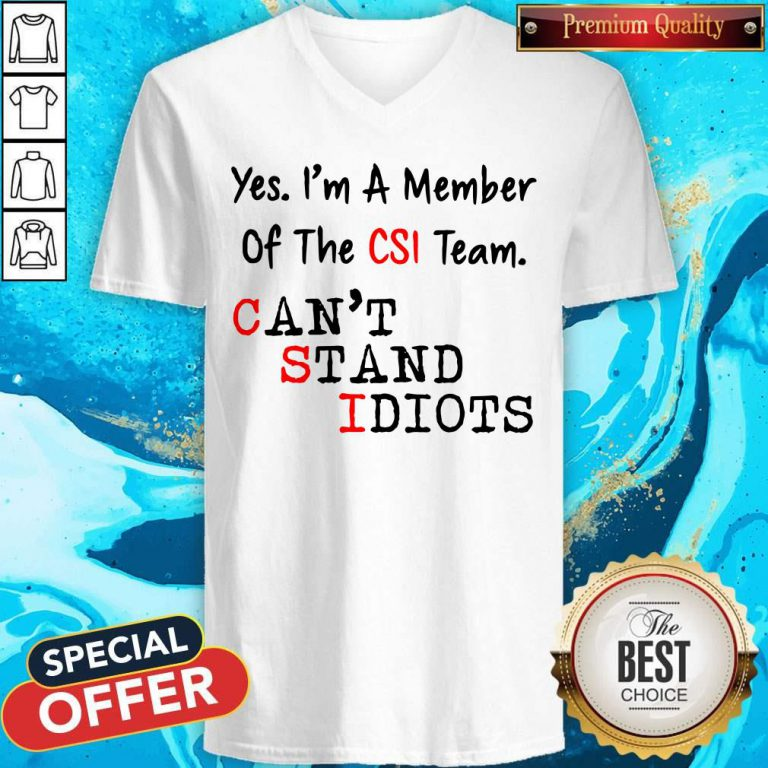 Yes I'm A Member Of The CSI Team Can't Stand Idiots V-neck