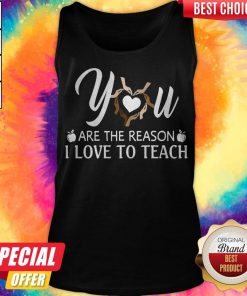 You Are The Reason I Love To Teach Tank Top