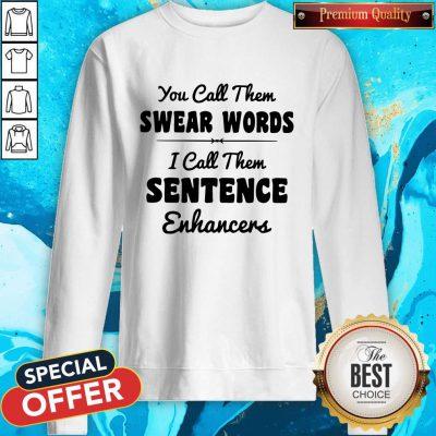 You Call Them Swear Words I Call Them Sentence Enhancers Sweatshirt