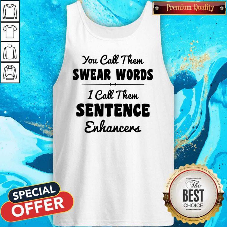 You Call Them Swear Words I Call Them Sentence Enhancers Tank Top