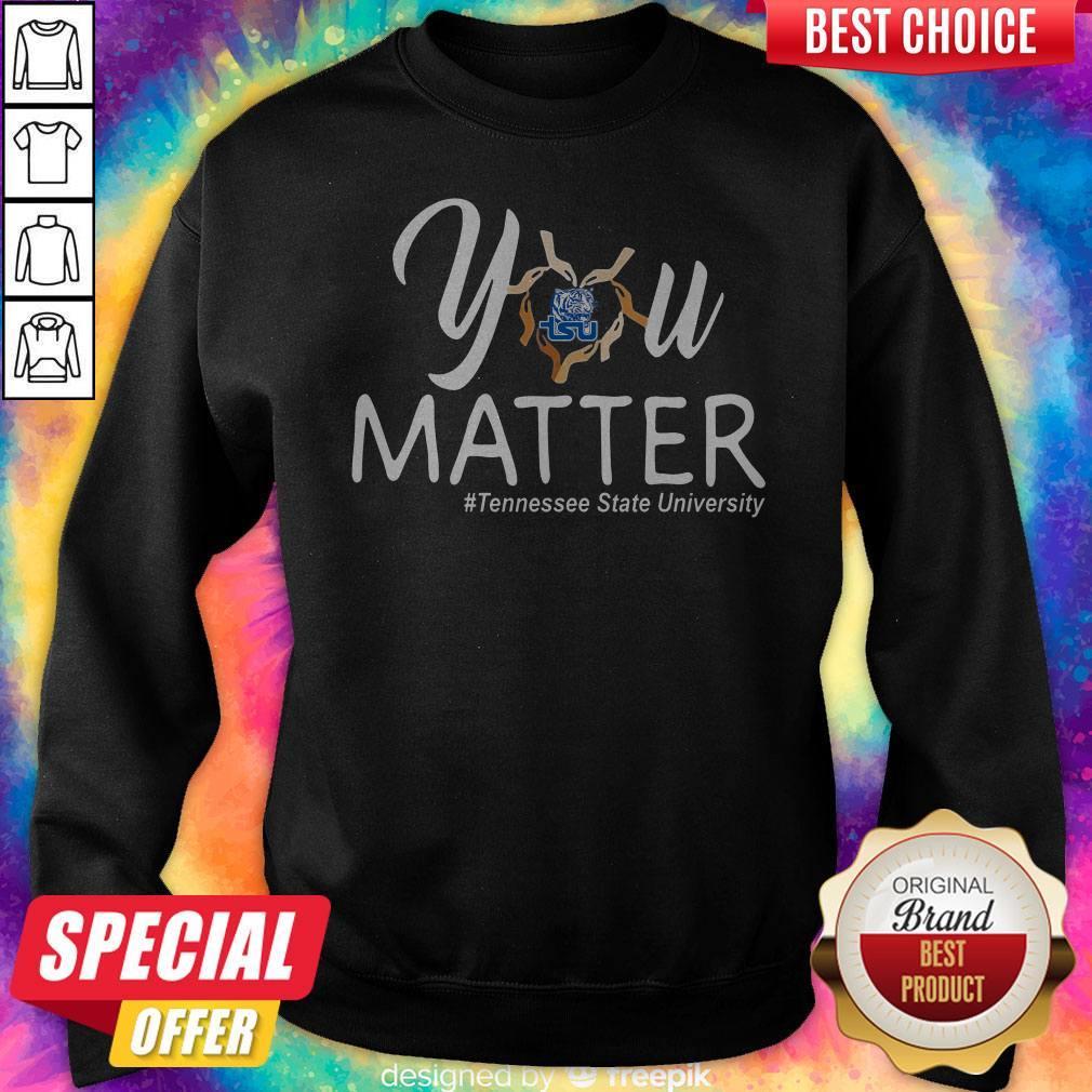 You Matter Tennessee State University Heart Black Lives Matters Sweatshirt