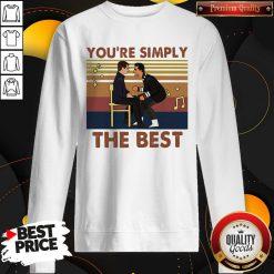 You're Simply The Best Vintage Sweatshirt