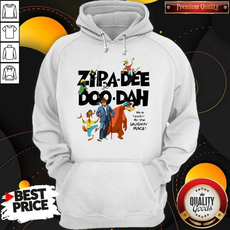 Zipa Dee Doo Dah We're Headin For The Laughin Place Hoodie