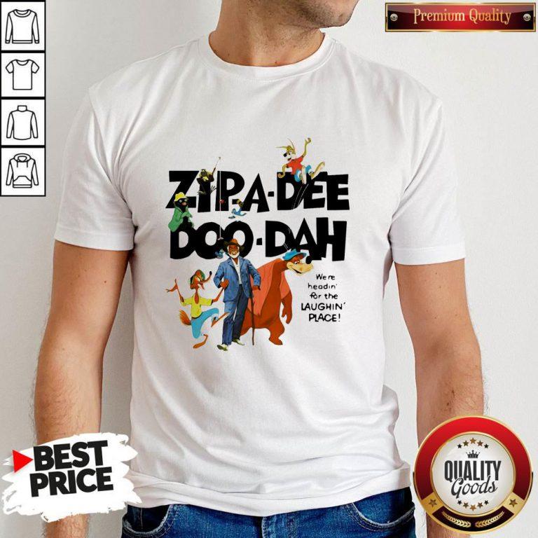 Zipa Dee Doo Dah We're Headin For The Laughin Place Shirt