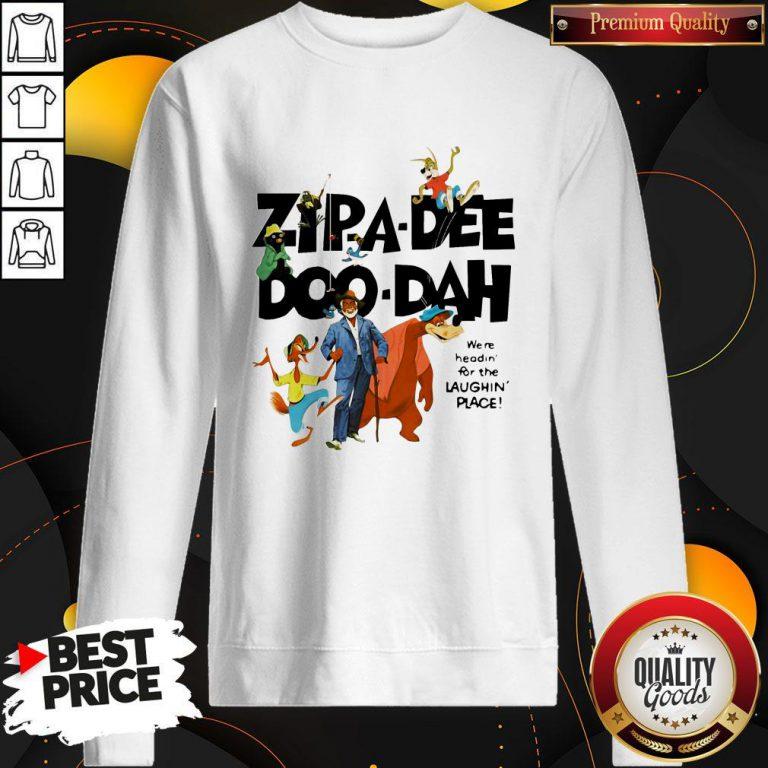 Zipa Dee Doo Dah We're Headin For The Laughin Place Sweatshirt