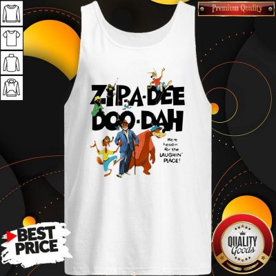 Zipa Dee Doo Dah We're Headin For The Laughin Place Tank Top
