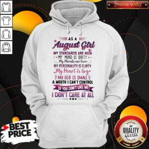 As A August Girl My Standards Are High My Mind Is Dirty If You Don't Like Me I Don't Care At All Hoodie