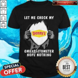 Blood Inside Me Let Me Check My Denny's Gmeashitometer Nope Nothing Shirt