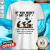 Butterfly If You Hurt My Cat I Will Slap You So Hard Even Google Won't Be Able To Find You Shirt