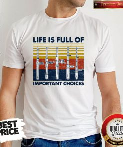 Cute Fishing Life Is Full Of Important Choices Vintage Retro Shirt