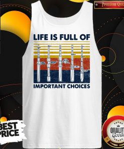 Cute Fishing Life Is Full Of Important Choices Vintage Retro Tank Top