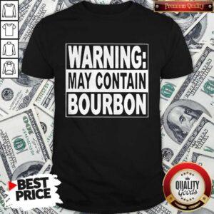 Cute Warning May Contain Bourbon Shirt