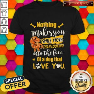 Dachshund Nothing Makes You Smile More Than Looking Into The Face Of A Dog That Love You Heart Shirt