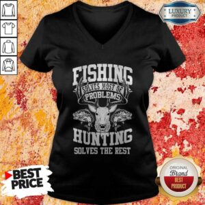 Deer Fishing Solves Most Of My Problems Hunting Solves The Rest V-neck