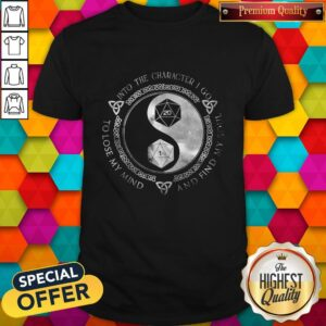 Dungeon And Dragon Into The Character I Go To Lose My Mind And Find My Soul Shirt