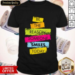 Good Be The Reason Someone Smiles Today Shirt