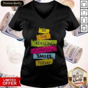 Good Be The Reason Someone Smiles Today V-neck