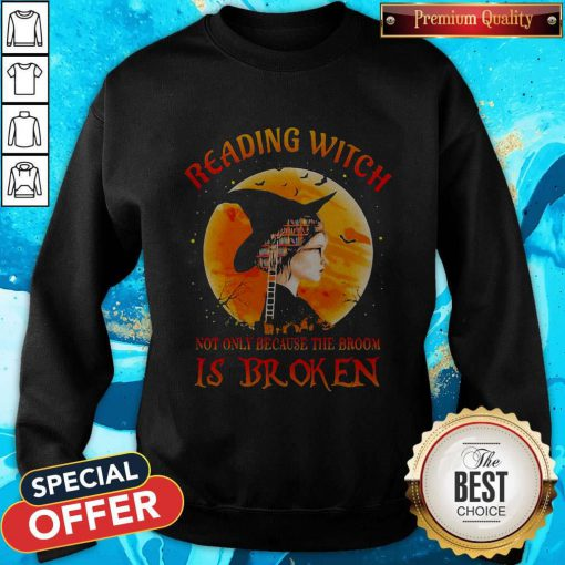 Good Halloween Reading Witch Not Only Because The Broom Is Broken Sweatshirt