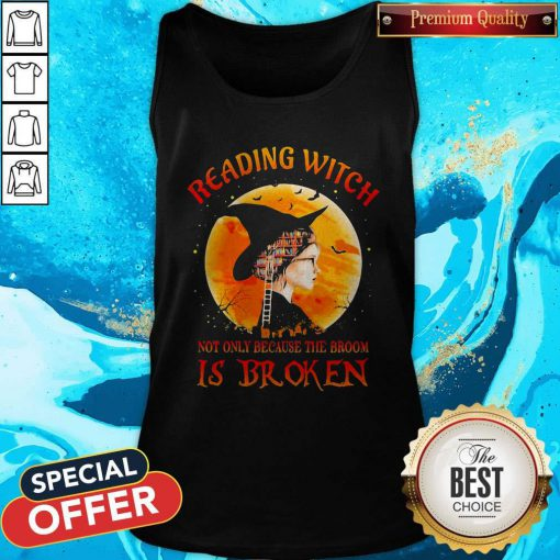 Good Halloween Reading Witch Not Only Because The Broom Is Broken Tank Top