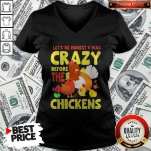 Good Let's Be Honest I Was Crazy Before The Chickens Flower V-neck