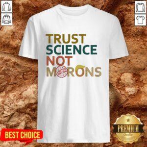 Good Trust Science Not Morons Donald Trump Shirt