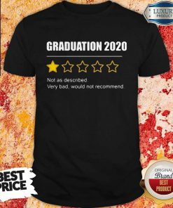 Graduation 2020 Not As Described Very Bad Would Not Recommend 1 Star Rating Shirt
