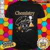 Happy Chemistry Is Like Cooking And Yes I Lick The Spoon Shirt