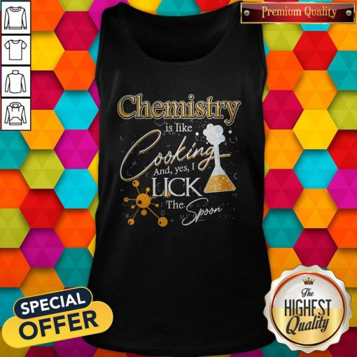 Happy Chemistry Is Like Cooking And Yes I Lick The Spoon Tank Top