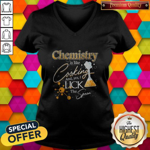 Happy Chemistry Is Like Cooking And Yes I Lick The Spoon V-neck