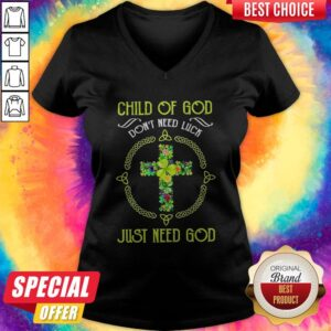 Happy Child Of God Don't Need Luck Just Need God V-neckHappy Child Of God Don't Need Luck Just Need God V-neck