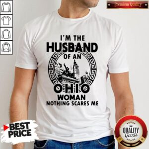 Happy I'm The Husband Of An Ohio Woman Nothings Scares Me Shirt