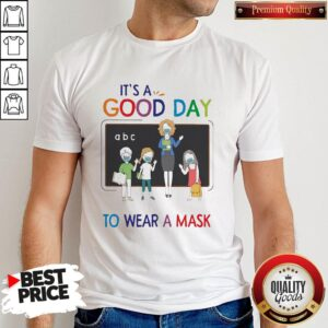 Happy School It's A Good Day To Wear A Mask Shirt