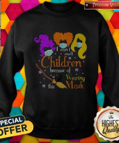 Hocus Pocus I Can't Smell Children Because Of Wearing This Mask Sweatshirt