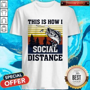 Hot Fishing This Is How I Social Distance Shirt