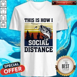Hot Fishing This Is How I Social Distance V-neck