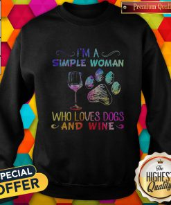 Hot I'm A Simple Woman Who Loves Dogs And Wine Sweatshirt