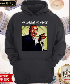 Hot Martin Luther King No Justice No Peace Hoodie