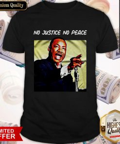 Hot Martin Luther King No Justice No Peace Shirt